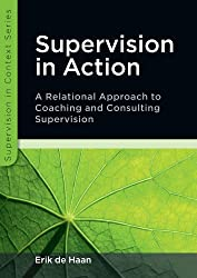 Supervision in Action: A relational approach to coaching and consulting supervision (Supervision in Context)