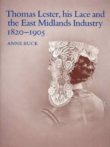 Thomas Lester, His Lace and the East Midlands Industry, 1820-1905 by Buck, Anne (1981) Hardcover