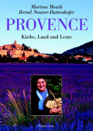 Provence: Küche, Land und Leute Taschenbuch – 7. Juni 2005 Martina Meuth Bernd Neuner-Duttenhofer Provence: Küche Bassermann Inspiration