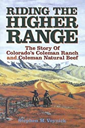 Riding The Higher Range The Story Of Colorado's Coleman Ranch and Coleman Natural Beef