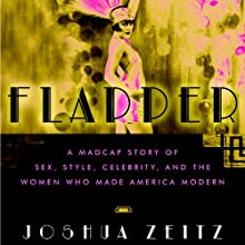 Flapper: A Madcap Story of Sex, Style, Celebrity, and the Women Who Made America Modern Audiobook by Joshua Zeitz Narrated by Daniella Rabbani