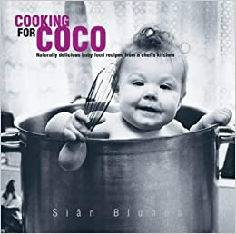Cooking for Coco: Naturally Delicious Baby Food Recipes from a Chef's Kitchen