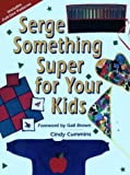 Serge Something Super for Your Kids, Cindy Cummins, 0801986079
