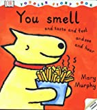 You Smell and Taste and Feel and See and Hear (DK Toddler Story Books)