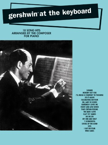Gershwin at the Keyboard : 18 Song Hits Arranged by The Composer for Piano