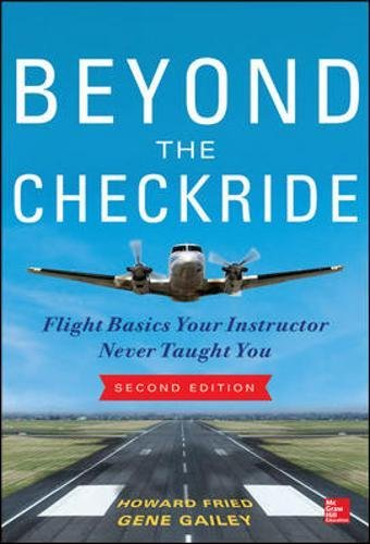Beyond the Checkride: Flight Basics Your Instructor Never Taught You, Second Edition...