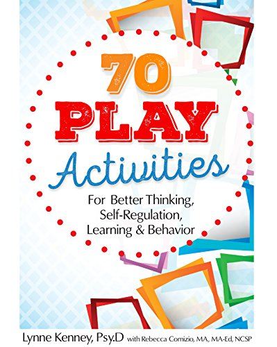 Read 70 Play Activities for Better Thinking, Self-Regulation, Learning & Behavior<br />[E.P.U.B]