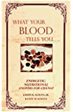 What Your Blood Tells You: Energetic, Nutritional Answers for Change