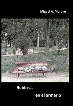 Amazon.com: Ruidos en el armario (Spanish Edition) eBook: Miguel Á