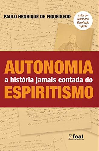 Autonomia: a história jamais contada do Espiritismo