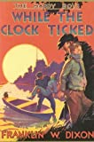 While the Clock Ticked (Hardy Boys, Book 11) by Franklin W. Dixon (2000) Hardcover