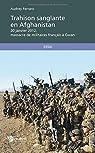 Trahison sanglante en Afghanistan : 20 Janvier 2012, massacre de militaires français à Gwan par Ferraro
