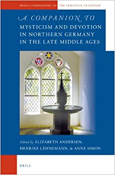 A Companion to Mysticism and Devotion in Northern Germany in the Late Middle Ages (Brill's Companions to the Christian Tradition)
