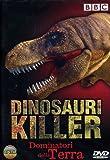 Dinosauri killer - Dominatori della terra