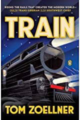 Train: Riding the Rails That Created the Modern World--from the Trans-Siberian to the Southwest Chief by Tom Zoellner (2014-10-28) Paperback