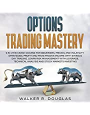 Options Trading Mastery - 6 in 1: The Crash Course for Beginners. Pricing and Volatility Strategies. Profit and Make Passive Income with Swing & Day Trading. Learn Risk Management with Leverage, Technical Analysis and Stock Markets Investing