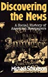 Book cover from Discovering The News: A Social History Of American Newspapers by Michael Schudson
