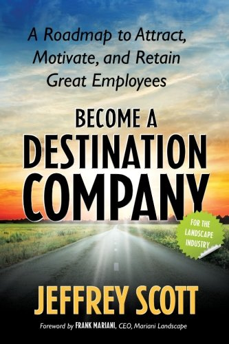 Download Become a Destination Company: A Roadmap to Attract, Motivate, and Retain Great Employees PDF