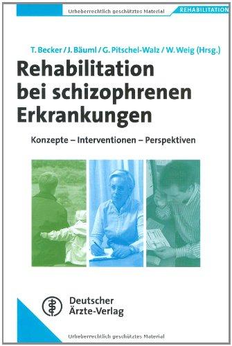 Rehabilitation bei schizophrenen Erkrankungen: Konzepte-Interventionen-Perspektiven