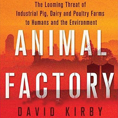 Animal Factory: The Looming Threat of Industrial Pig, Dairy, and Poultry Farms to Humans and the Environment by Blackstone Audio, Inc.