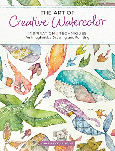 (The Art of Creative Watercolor: Inspiration and Techniques for Imaginative Drawing and Painting)