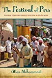 The Festival of Pirs: Popular Islam and Shared Devotion in South India, Afsar Mohammad, 0199997594