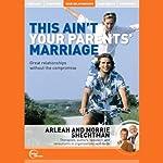This Ain't Your Parents' Marriage (Live)   Arleah Shechtman,Morrie Shechtman