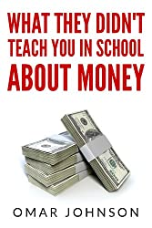 What They Didn't Teach You In School About Money (English Edition)