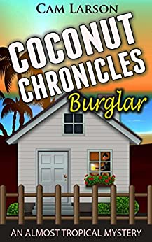 Coconut Chronicles: Burglar: A Cozy Mystery Adventure (An Almost Tropical Mystery Book 1) by [Larson, Cam]