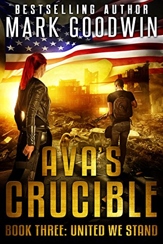 United We Stand: A Post-Apocalyptic Novel of America's Coming Civil War (Ava's Crucible Book 3) by [Goodwin, Mark]