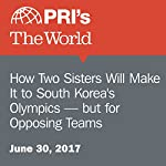 How Two Sisters Will Make It to South Korea's Olympics — but for Opposing Teams | Kaomi Goetz