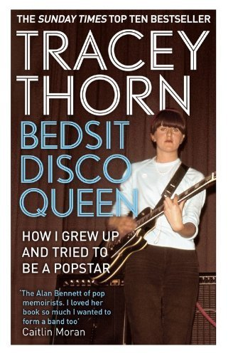 bedsit-disco-queen-how-i-grew-up-and-tried-to-be-a-pop-star-by-thorn-tracey-2014-paperback