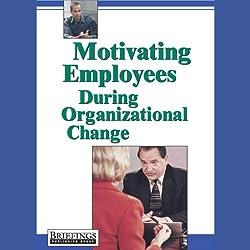 Motivating Employees During Organizational Change