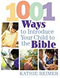 1001 Ways to Introduce Your Child to the Bible, Kathie Reimer, 080543836X