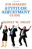 Job Seekers Attitude Adjustment Guide, Sidney W. Frost, 0983070865