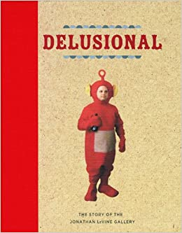 Delusional The Story of the Jonathan LeVine Gallery