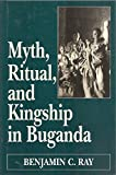 Myth, Ritual, and Kingship in Buganda 9780195064360
