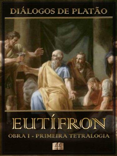 Diálogos de Platão - Eutífron - Obra I da Primeira Tetralogia (Diálogos de Platão - Primeira Tetralogia Livro 1)