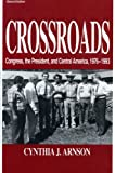 Crossroads: Congress, the President, and Central America 1976-1993, Cynthia Arnson, 0271010983