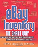 eBay Inventory the Smart Way: How to Find Great Sources and Manage Your Merchandise to Maximize Profits on the World s #1 Auction Site