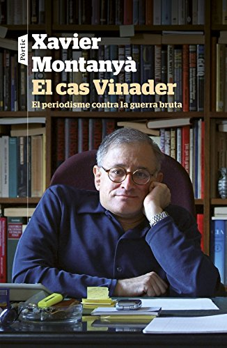 Descargar Libro El Cas Vinader: El Periodisme Contra La Guerra Bruta Xavier Montanyà Atoche