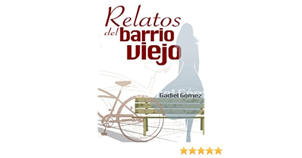Amazon.com: Relatos del barrio viejo (Spanish Edition) eBook: Gadiel Gómez Cruz: Kindle Store