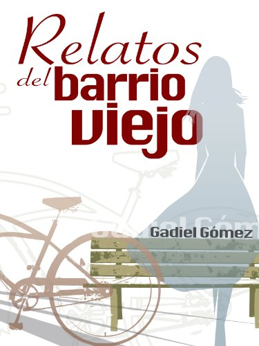Relatos del barrio viejo (Spanish Edition) by [Cruz, Gadiel Gómez]