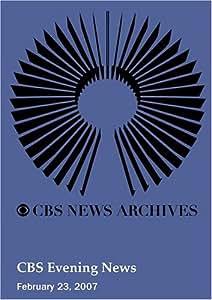 CBS Evening News (February 23, 2007)