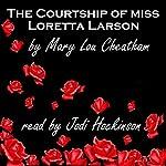 The Courtship of Miss Loretta Larson | Mary Lou Cheatham