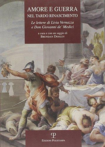 Amore e guerra nel tardo Rinascimento: Le lettere di Livia Vernazza e Don Giovanni de' Medici (La Storia Raccontata) (Italian Edition) ()
