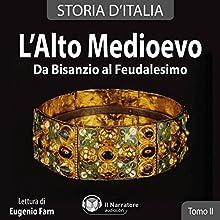 L'alto Medioevo. Da Bisanzio al Feudalesimo: Storia d'Italia 12-18 Audiobook by Autori Vari Narrated by Eugenio Farn