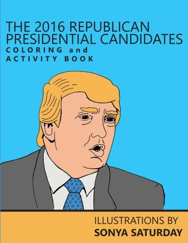 The 2016 Republican Presidential Candidates Coloring and Activity Book