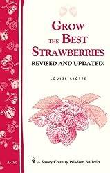 Grow the Best Strawberries: Storey Country Wisdom Bulletin A-190