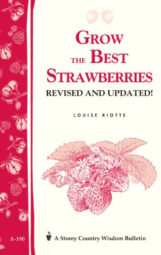 Grow the Best Strawberries: Storey#039s Country Wisdom Bulletin A190 Storey Country Wisdom Bulletin A190